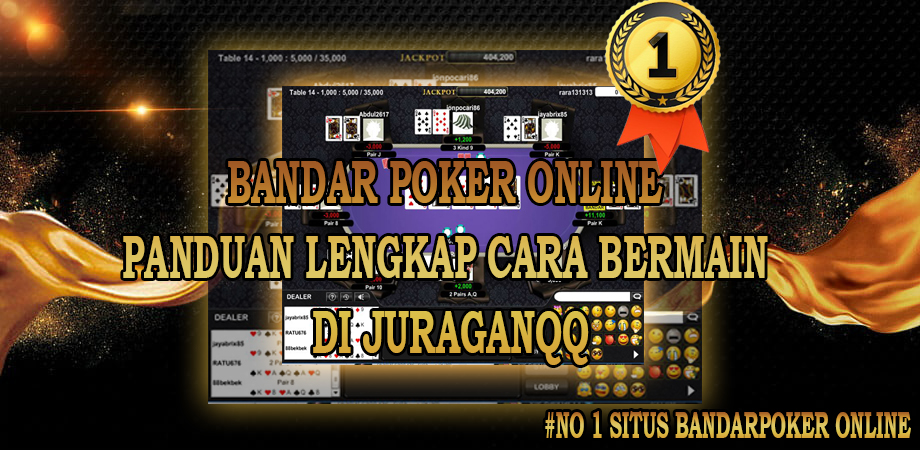 Bandar Poker Online Panduan Bermain Juraganqq Lounge